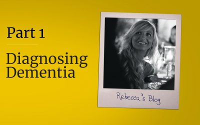 Rebecca's Blog Part 1: Diagnosing Dementia