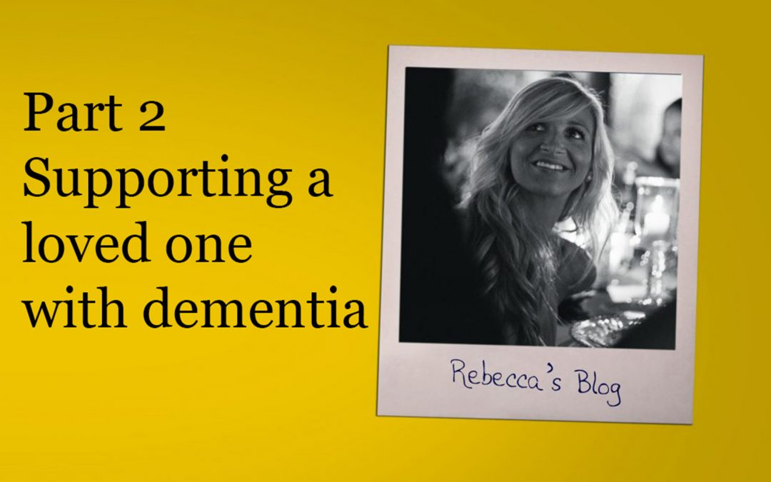 Rebecca's Blog Part 2: Supporting a loved one with dementia